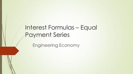Interest Formulas – Equal Payment Series Engineering Economy.
