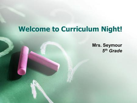 Welcome to Curriculum Night! Mrs. Seymour 5 th Grade.
