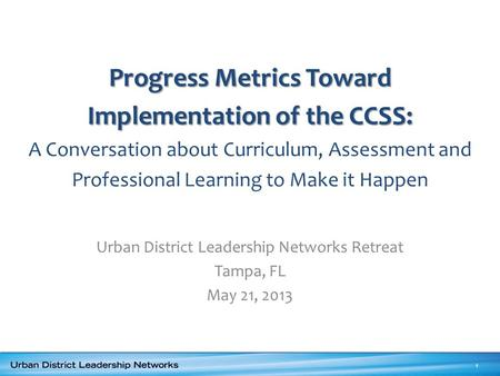 Progress Metrics Toward Implementation of the CCSS: Progress Metrics Toward Implementation of the CCSS: A Conversation about Curriculum, Assessment and.