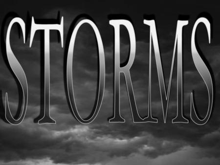 What is a storm? A storm is a violent disturbance in the atmosphere caused by sudden changes in pressure Types of storms: –Thunderstorms –Tornadoes –Hurricanes.