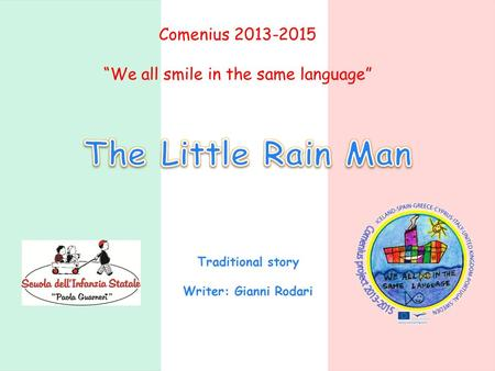"Comenius 2013-2015 ""We all smile in the same language"" Traditional story Writer: Gianni Rodari."