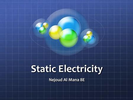 Static Electricity Nejoud Al Mana 8E. What is Static electricity? Static electricity is the unexpected shocks we get when we touch a doorknob or any other.