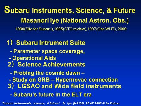 """Subaru instruments, science, & future"", M. Iye (NAOJ), La Palma S ubaru Instruments, Science, & Future Masanori Iye (National Astron. Obs.)"