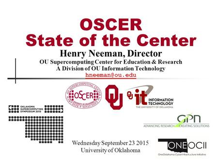 Henry Neeman, Director OU Supercomputing Center for Education & <strong>Research</strong> A Division of OU Information Technology Wednesday September 23.