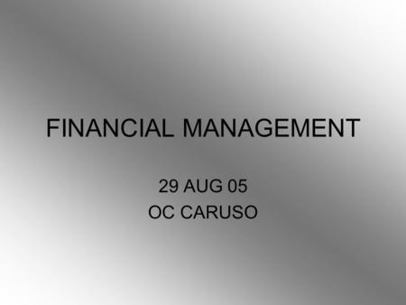 FINANCIAL MANAGEMENT 29 AUG 05 OC CARUSO. OVERVIEW BUDGETS CREDIT CARDS IDENTITY THEFT IMPORTANT FINANCIAL TOPICS FOR NEW COLLEGE STUDENTS.