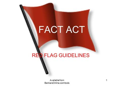 Available from BankersOnline.com/tools 1 FACT ACT RED FLAG GUIDELINES.