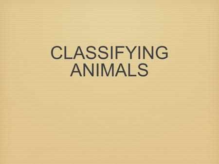 CLASSIFYING ANIMALS. Classifying Animals Vertebrates: Animals with backbone. Invertebrates: Animals without backbone.