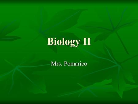 Biology II Mrs. Pomarico. Biology II Semester course Semester course 4 units: 4 units: Types of plants Types of plants Structure and Physiology of plants.