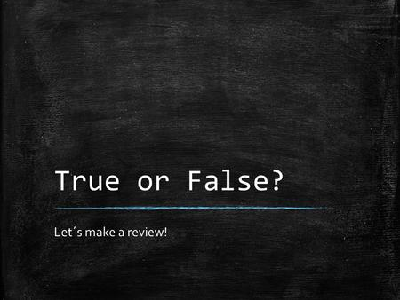 True or False? Let´s make a review!. TRUE OR FALSE?  Only fish can have fins. Also, there are mammals that have got fins!