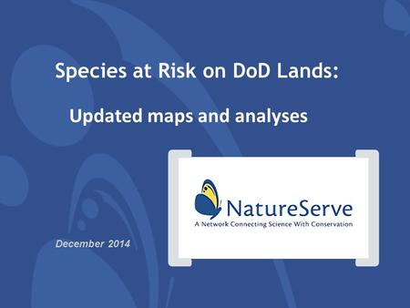 [] Species at Risk on DoD Lands: Updated maps and analyses December 2014.