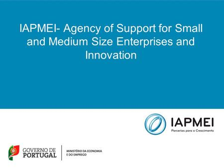IAPMEI- Agency of Support for Small and Medium Size Enterprises and Innovation.
