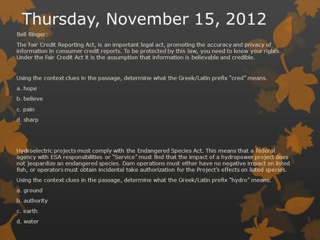 Thursday, November 15, 2012 Bell Ringer: The Fair Credit Reporting Act, is an important legal act, promoting the accuracy and privacy of information in.