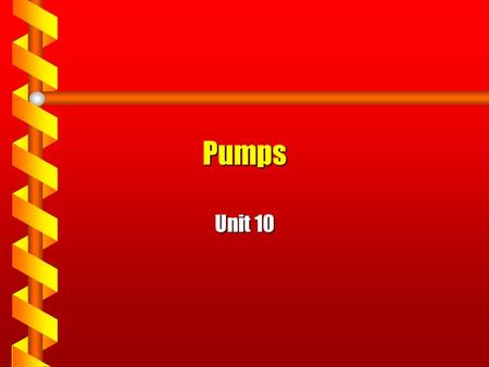 Pumps Unit 10. Learning Objectives TLW be able to describe the following about pumps used in the process industry: –Types –Uses –Operation –Monitoring.