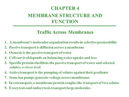 CHAPTER 4 MEMBRANE STRUCTURE AND FUNCTION Traffic Across Membranes 1.A membrane's molecular organization results in selective permeability 2. Passive transport.