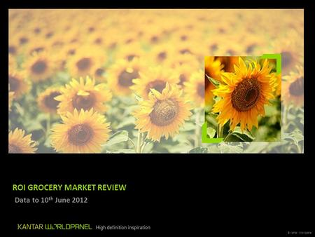 © Kantar Worldpanel ROI GROCERY MARKET REVIEW Data to 10 th June 2012.