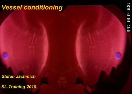 S. Jachmich (slide 1) Vessel Conditioning SL-Training, Nov 2010 Vessel conditioning Stefan Jachmich SL-Training 2010.