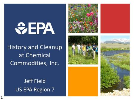 History and Cleanup at Chemical Commodities, Inc. Jeff Field US EPA Region 7 1.
