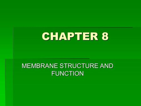 CHAPTER 8 MEMBRANE STRUCTURE AND FUNCTION. STRUCTURE OF MEMBRANES Ingredients of cell membranes are lipids and proteins (some carbohydrates also) PHOSPHOLIPIDS.