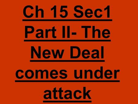 Ch 15 Sec1 Part II- The New Deal comes under attack.