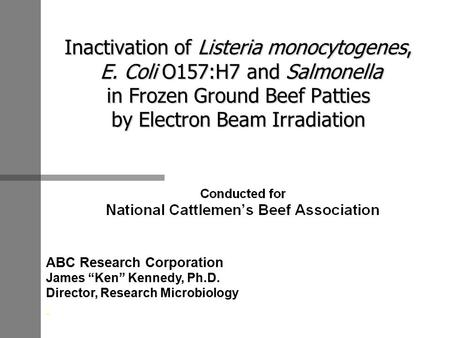 Inactivation of Listeria monocytogenes, E. Coli O157:H7 and Salmonella in Frozen Ground Beef Patties by Electron Beam Irradiation ABC Research Corporation.
