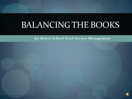 for Better School Food Service Management BALANCING THE BOOKS.