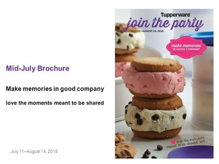 Mid-July Brochure July 11–August 14, 2015 Make memories in good company love the moments meant to be shared.