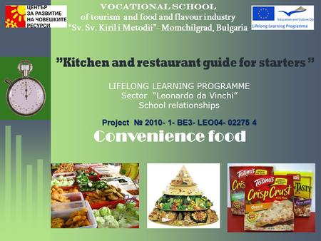 "Vocational school of tourism and food and flavour industry ""Sv. Sv. Kiril i Metodii""- Momchilgrad, Bulgaria LIFELONG LEARNING PROGRAMME Sector ""Leonardo."