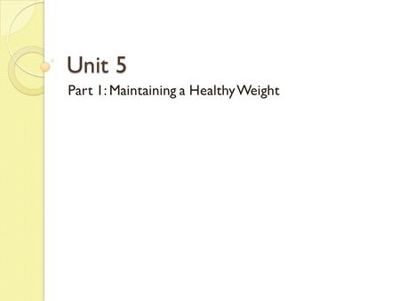 Unit 5 Part 1: Maintaining a Healthy Weight. Hunger vs. Appetite Hunger- the body's physical response to the need for food! Appetite- a desire to eat.
