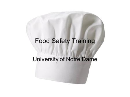 Food Safety Training University of Notre Dame. Introduction People may suffer from food poisoning or food-borne illness from improperly prepared or contaminated.