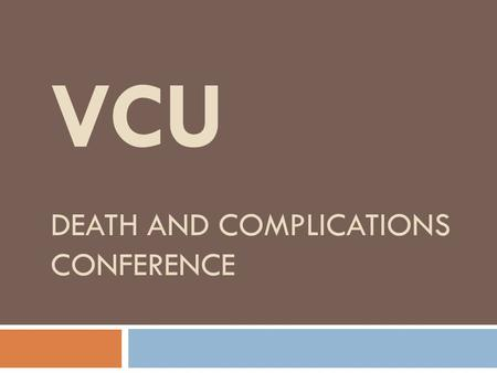 VCU DEATH AND COMPLICATIONS CONFERENCE.  Complication  Necrosis of ileostomy  Procedure  Parastomal hernia repair, revision of ileostomy  Primary.