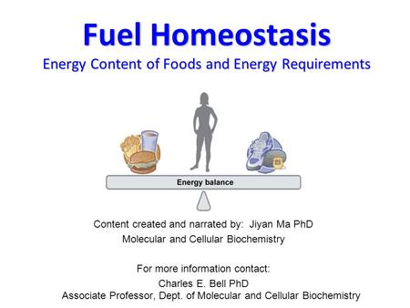 Fuel Homeostasis Energy Content of Foods and Energy Requirements Content created and narrated by: Jiyan Ma PhD Molecular and Cellular Biochemistry For.