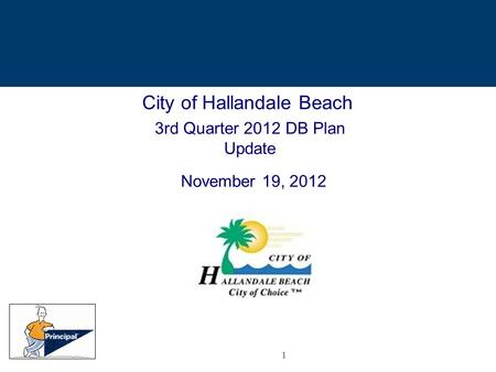 1 City of Hallandale Beach 3rd Quarter 2012 DB Plan Update November 19, 2012.