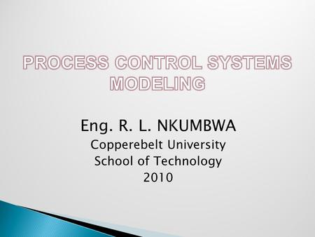 Eng. R. L. NKUMBWA Copperebelt University School of Technology 2010.