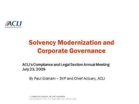 © AMERICAN COUNCIL OF LIFE INSURERS 101 Constitution Ave., NW, Washington, DC 20001-2133 Solvency Modernization and Corporate Governance ACLI's Compliance.