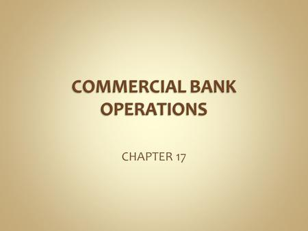CHAPTER 17. Transaction Deposits; checking accounts  Commercial accounts non-interest bearing  Interest bearing checking accounts Savings Deposits;