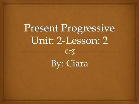 By: Ciara.   You use the present progressive when you are doing something in the current moment. Explanation.