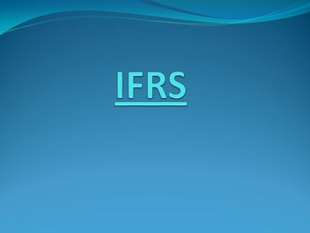 "IFRS IFRS stands for ""International Financial Reporting Standards"" and includes International Accounting Standards (IASs). §IFRSs are developed and approved."