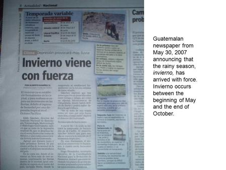 Guatemalan newspaper from May 30, 2007 announcing that the rainy season, invierno, has arrived with force. Invierno occurs between the beginning of May.