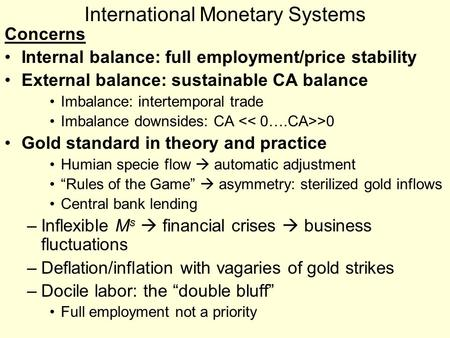 International Monetary Systems Concerns Internal balance: full employment/price stability External balance: sustainable CA balance Imbalance: intertemporal.