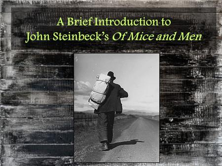 A Brief Introduction to John Steinbeck's Of Mice and Men.
