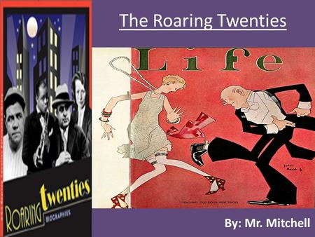 The Roaring Twenties By: Mr. Mitchell. Roaring 20's? The 1920s are known as the Roaring 20's because of the prosperous economy, as well as the modernization.