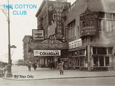 By: Alex Ortiz THE COTTON CLUB. THE MOST FAMOUS NIGHT CLUB Staring some of the most famous jazz and blues artists from Duke Ellington, Cab Calloway, Count.