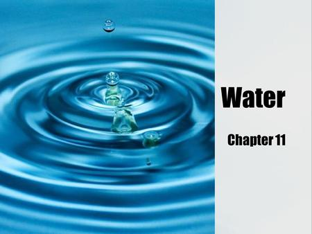 Water Chapter 11. Water Resources  Two types of water  Fresh (3%)  77% in icecaps and glaciers  22% ground water  1% other  Salt (97%)  Two types.