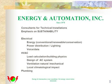 ENERGY & AUTOMATION, INC. Since 1978 Consultants for Technical Installations Emphasis on SUSTAINABILITY Electrical Energy (conventional/renewable/conservation)