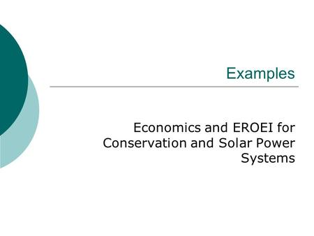 Examples Economics and EROEI for Conservation and Solar Power Systems.