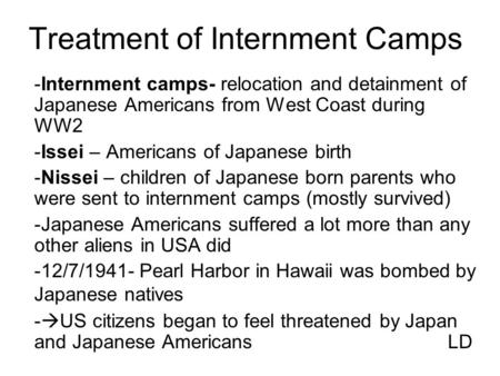 Treatment of Internment Camps -Internment camps- relocation and detainment of Japanese Americans from West Coast during WW2 -Issei – Americans of Japanese.