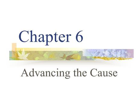 Chapter 6 Advancing the Cause. Chapter Overview Lesson 6.1 Community Service Lesson 6.2 Sports Camps Lesson 6.3 Workshops.
