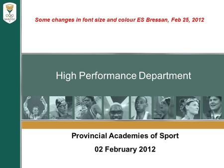 High Performance Department Provincial Academies of Sport 02 February 2012 Some changes in font size and colour ES Bressan, Feb 25, 2012.