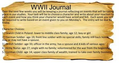 WWII Journal Over the next few weeks you will be keeping a journal reflecting on events that will be taking place in our studies. Your task will be to.