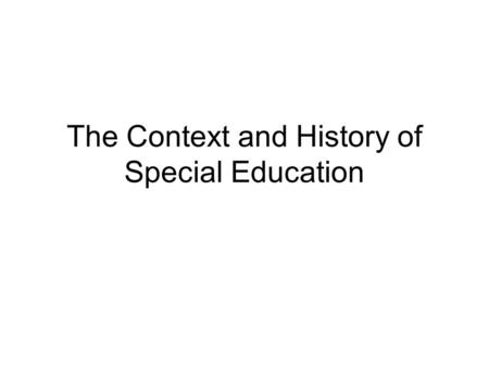 The Context and History of Special Education. Deconstructing Disabilities Definitions differ due to culture, attitudes, beliefs, orientation, and discipline.